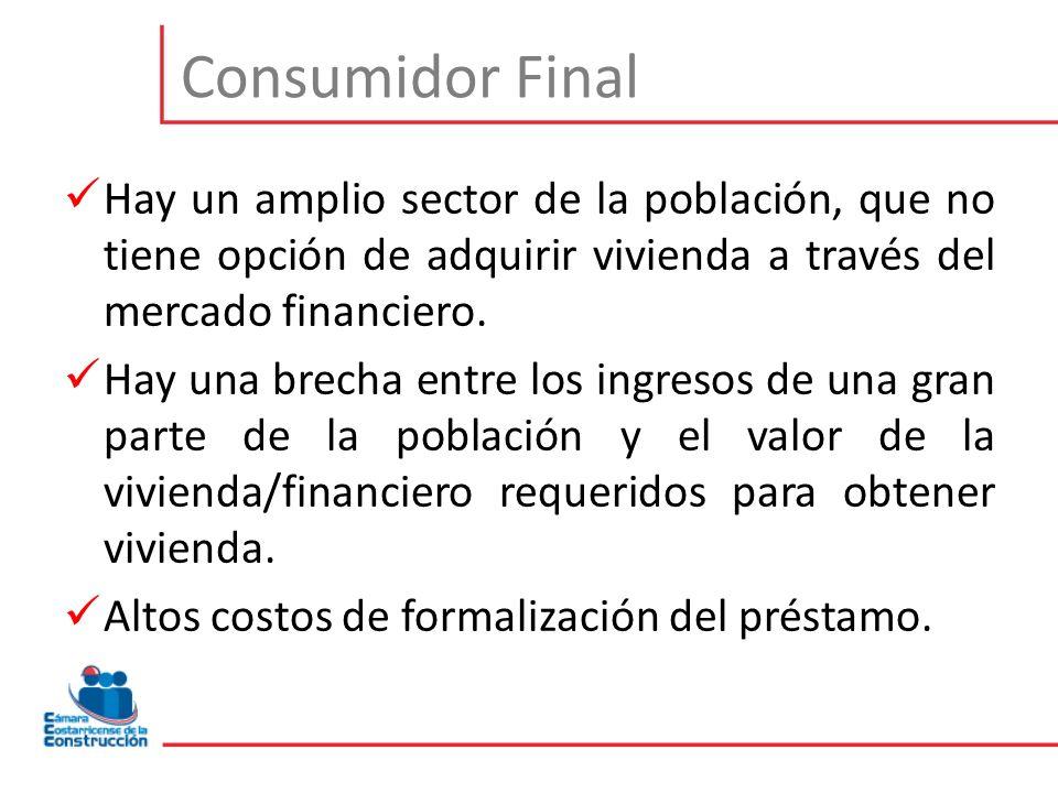 Consumidor Final Hay un amplio sector de la población, que no tiene opción de adquirir vivienda a través del mercado financiero.