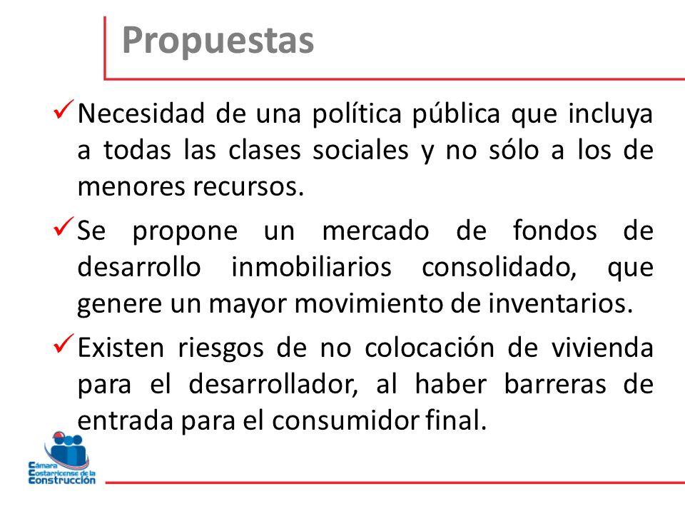 Propuestas Necesidad de una política pública que incluya a todas las clases sociales y no sólo a los de menores recursos.