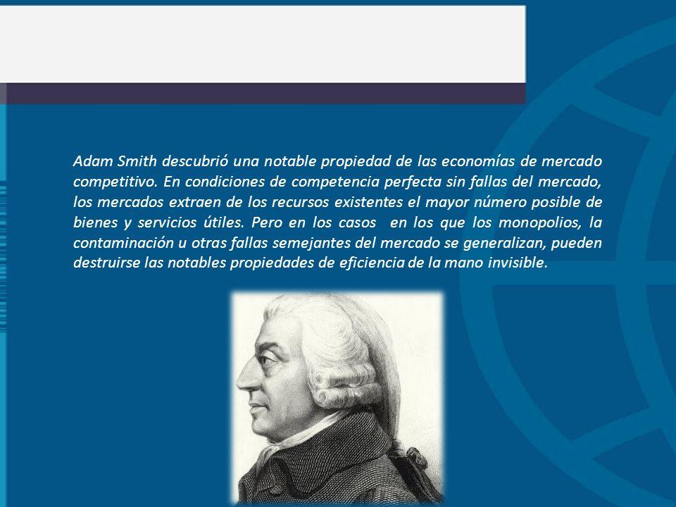 Adam Smith descubrió una notable propiedad de las economías de mercado competitivo.