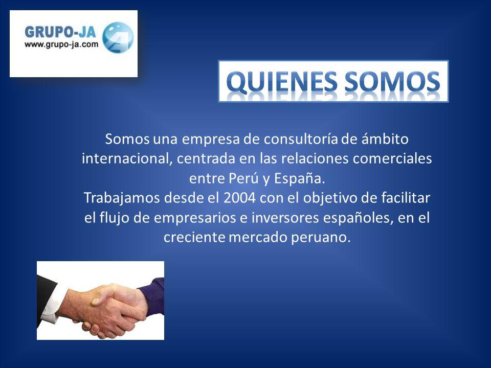 QUIENES SOMOS Somos una empresa de consultoría de ámbito internacional, centrada en las relaciones comerciales entre Perú y España.