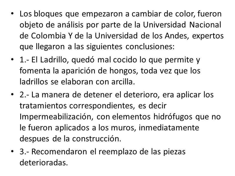 Los bloques que empezaron a cambiar de color, fueron objeto de análisis por parte de la Universidad Nacional de Colombia Y de la Universidad de los Andes, expertos que llegaron a las siguientes conclusiones: