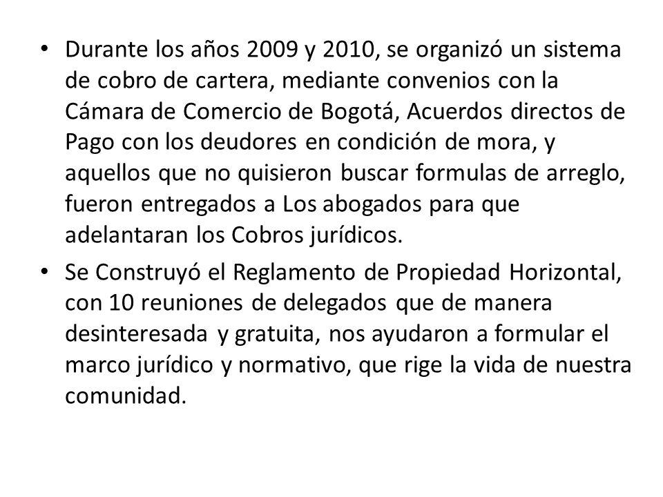 Durante los años 2009 y 2010, se organizó un sistema de cobro de cartera, mediante convenios con la Cámara de Comercio de Bogotá, Acuerdos directos de Pago con los deudores en condición de mora, y aquellos que no quisieron buscar formulas de arreglo, fueron entregados a Los abogados para que adelantaran los Cobros jurídicos.