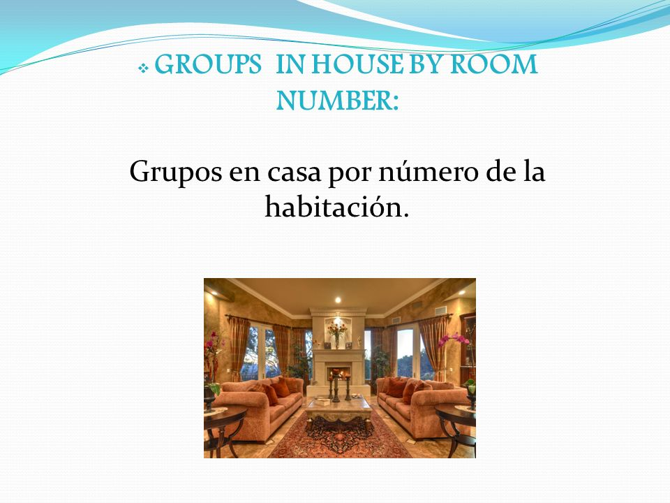 GROUPS IN HOUSE BY ROOM NUMBER: