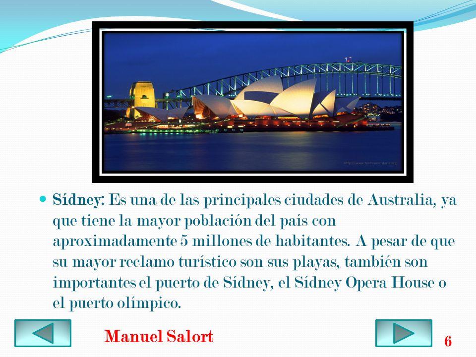 Sídney: Es una de las principales ciudades de Australia, ya que tiene la mayor población del país con aproximadamente 5 millones de habitantes. A pesar de que su mayor reclamo turístico son sus playas, también son importantes el puerto de Sídney, el Sídney Opera House o el puerto olímpico.