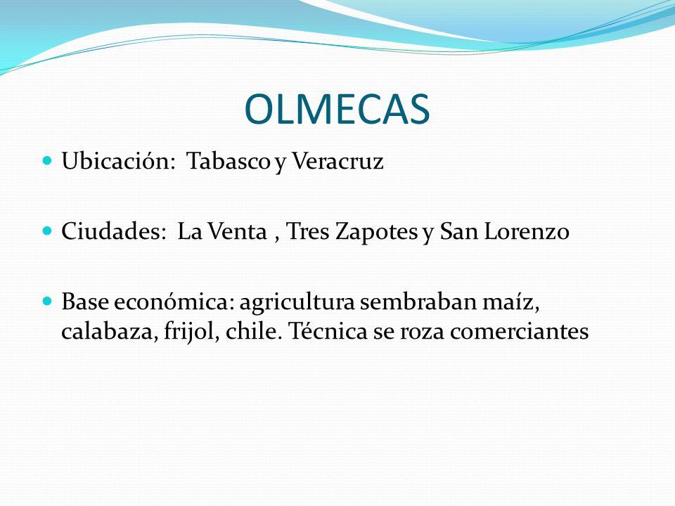 OLMECAS Ubicación: Tabasco y Veracruz