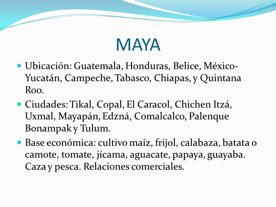 MAYA Ubicación: Guatemala, Honduras, Belice, México-Yucatán, Campeche, Tabasco, Chiapas, y Quintana Roo.