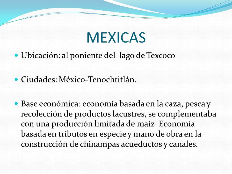 MEXICAS Ubicación: al poniente del lago de Texcoco