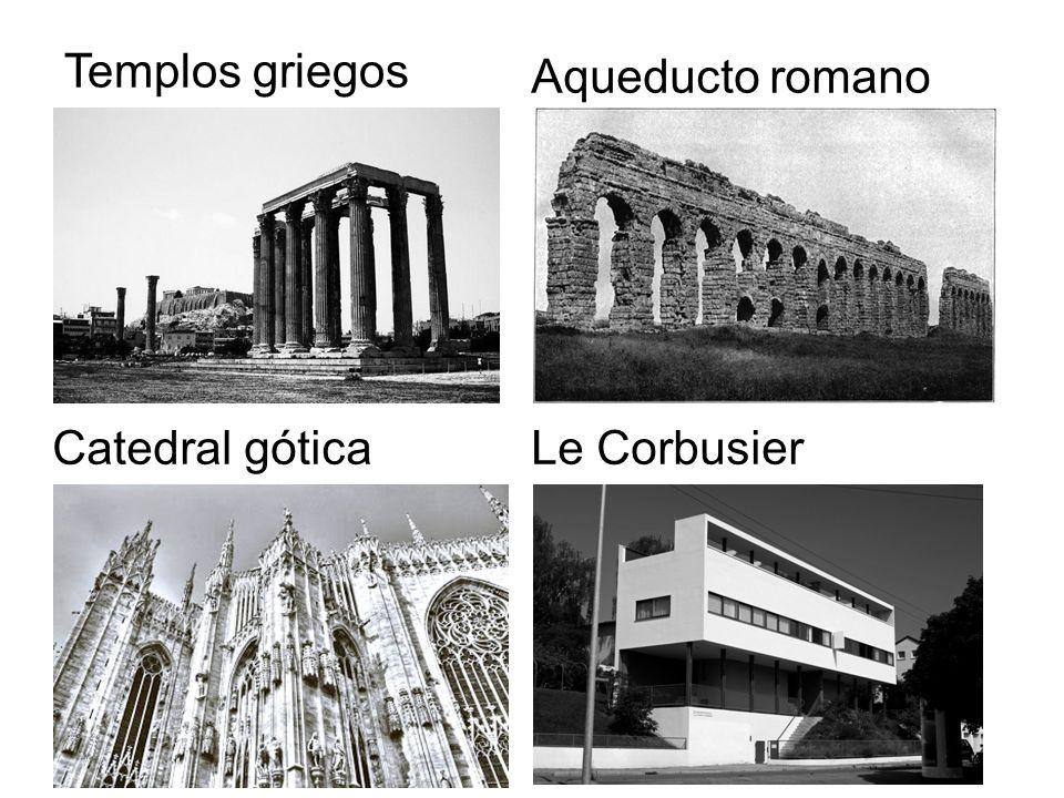 Templos griegos Aqueducto romano Catedral gótica Le Corbusier