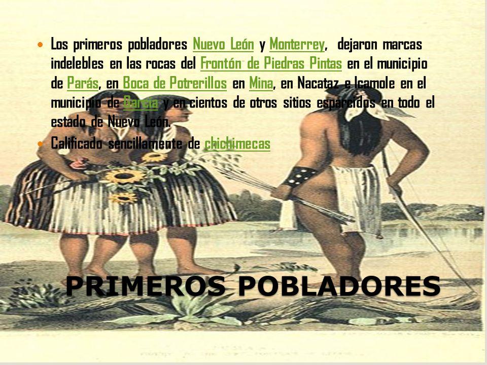 Los primeros pobladores Nuevo León y Monterrey, dejaron marcas indelebles en las rocas del Frontón de Piedras Pintas en el municipio de Parás, en Boca de Potrerillos en Mina, en Nacataz e Icamole en el municipio de García y en cientos de otros sitios esparcidos en todo el estado de Nuevo León.