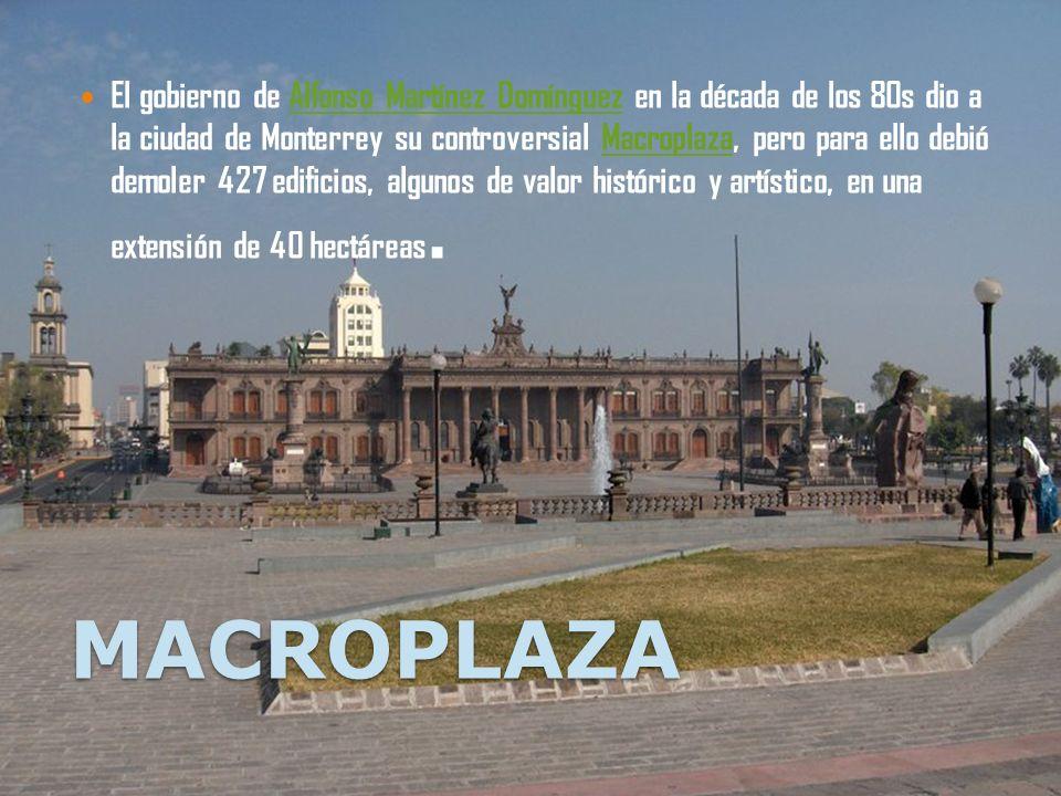 El gobierno de Alfonso Martínez Domínguez en la década de los 80s dio a la ciudad de Monterrey su controversial Macroplaza, pero para ello debió demoler 427 edificios, algunos de valor histórico y artístico, en una extensión de 40 hectáreas.