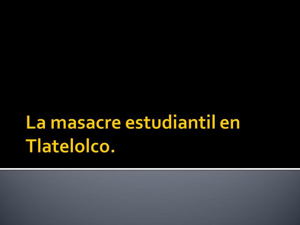 La masacre estudiantil en Tlatelolco.