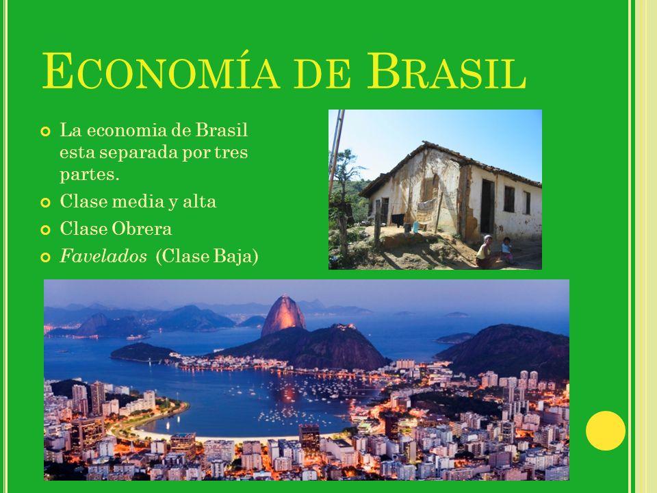 Economía de Brasil La economia de Brasil esta separada por tres partes. Clase media y alta. Clase Obrera.