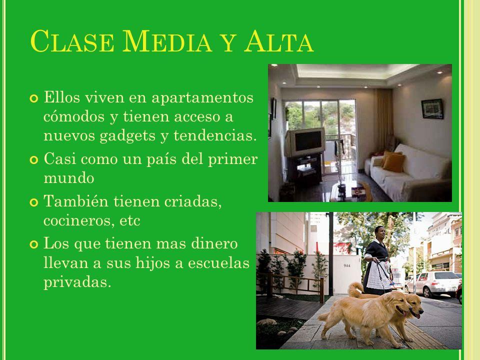 Clase Media y Alta Ellos viven en apartamentos cómodos y tienen acceso a nuevos gadgets y tendencias.