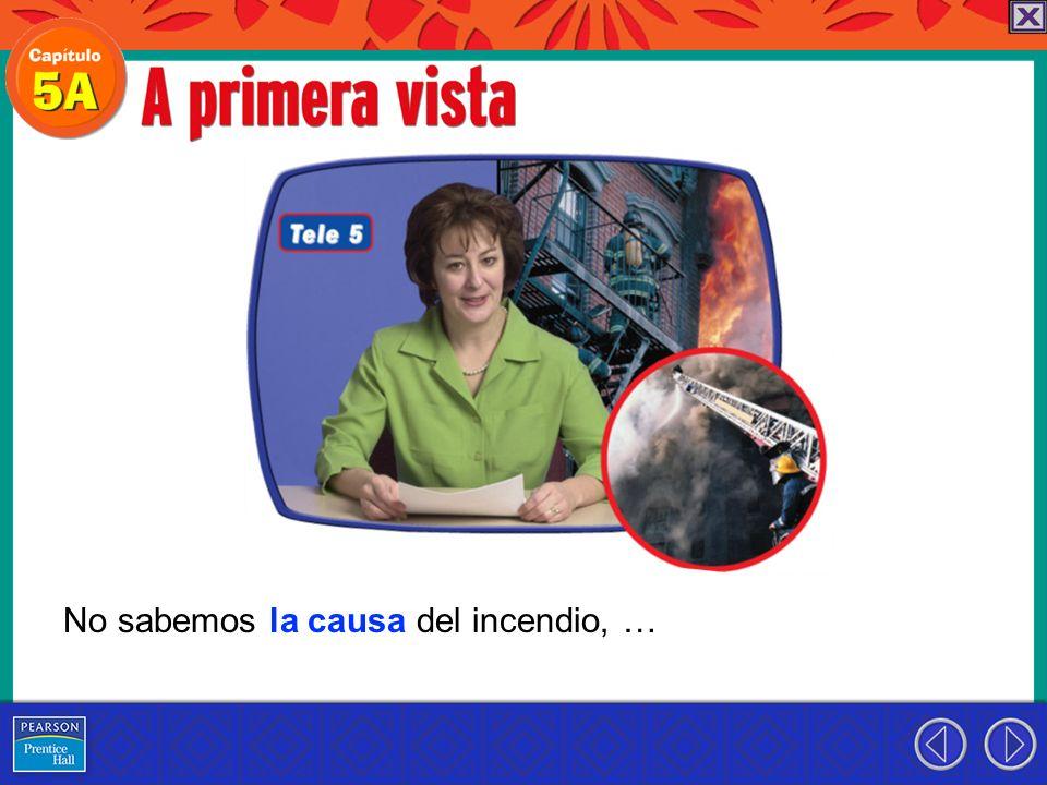 No sabemos la causa del incendio, …