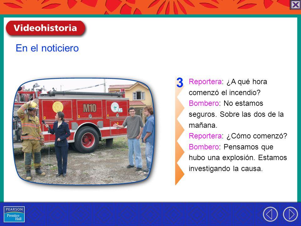 3 En el noticiero Reportera: ¿A qué hora comenzó el incendio