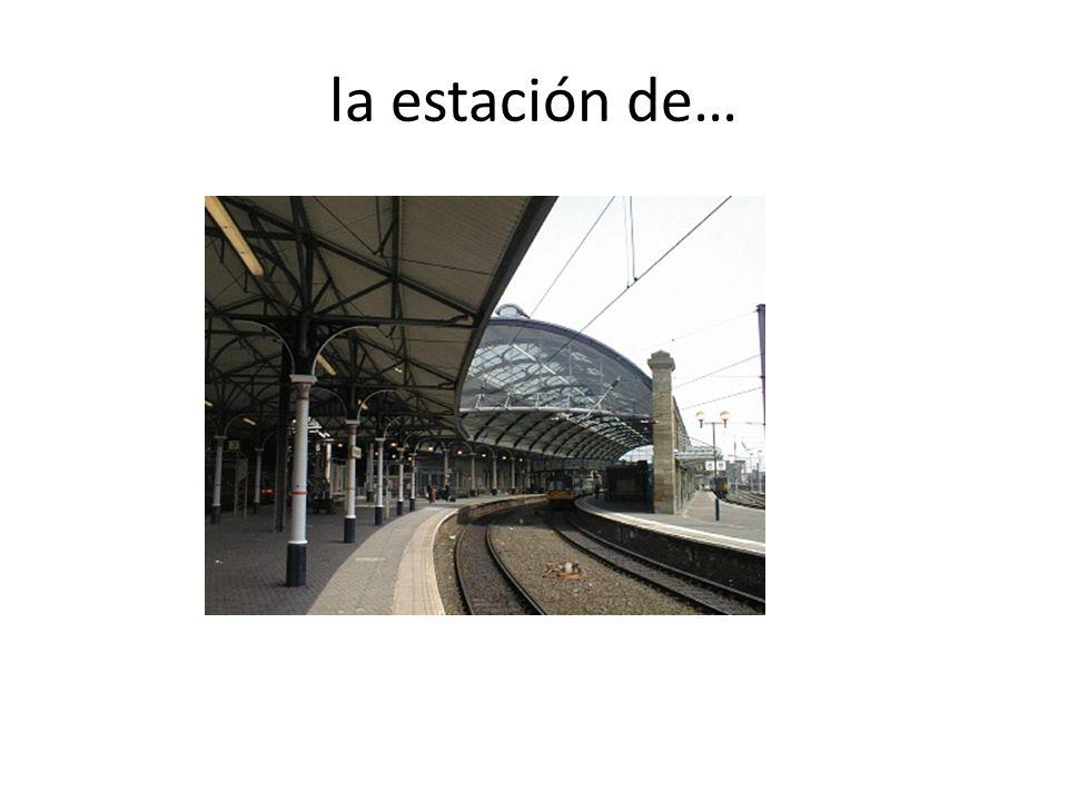la estación de…