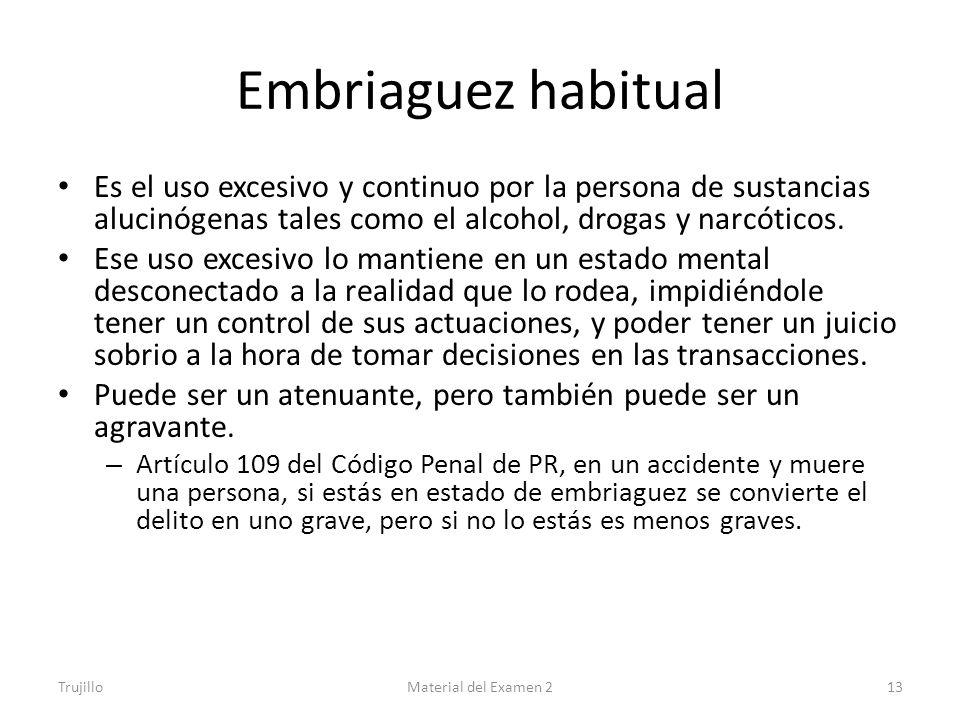 Embriaguez habitual Es el uso excesivo y continuo por la persona de sustancias alucinógenas tales como el alcohol, drogas y narcóticos.