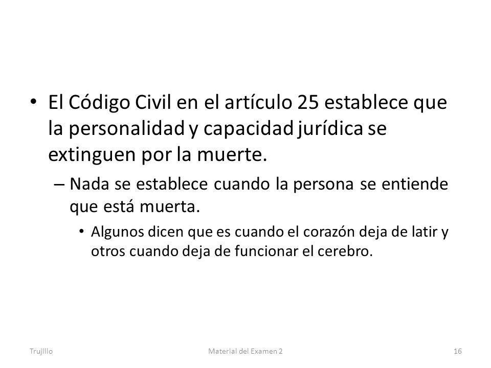 El Código Civil en el artículo 25 establece que la personalidad y capacidad jurídica se extinguen por la muerte.