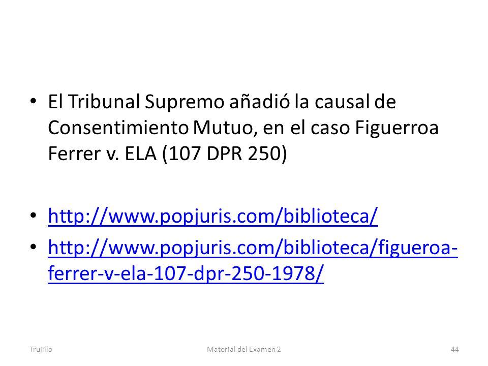 El Tribunal Supremo añadió la causal de Consentimiento Mutuo, en el caso Figuerroa Ferrer v. ELA (107 DPR 250)