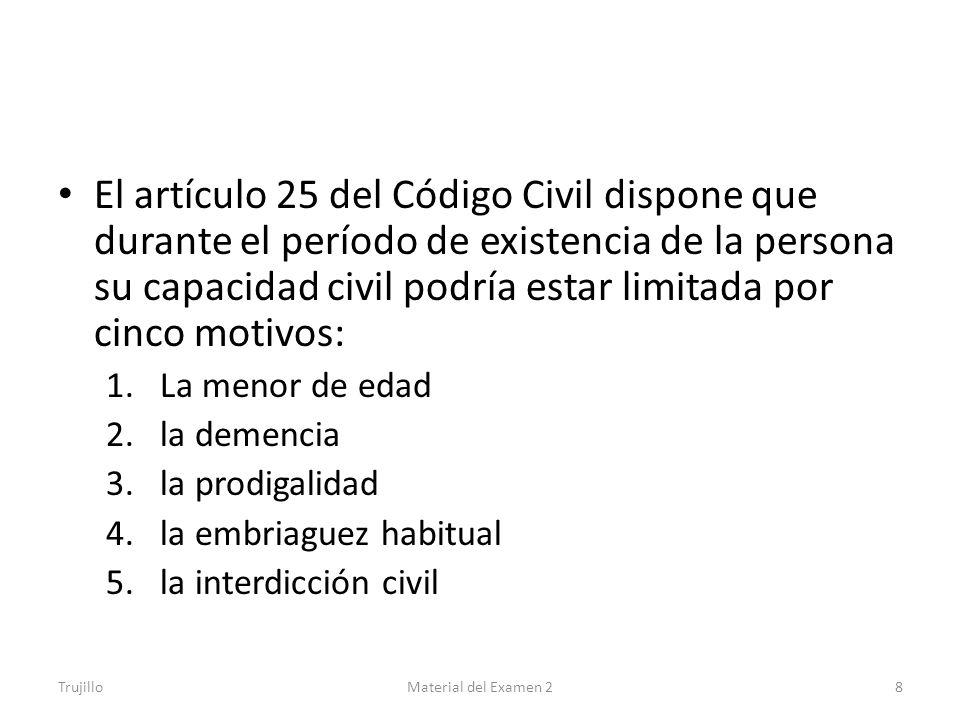 El artículo 25 del Código Civil dispone que durante el período de existencia de la persona su capacidad civil podría estar limitada por cinco motivos: