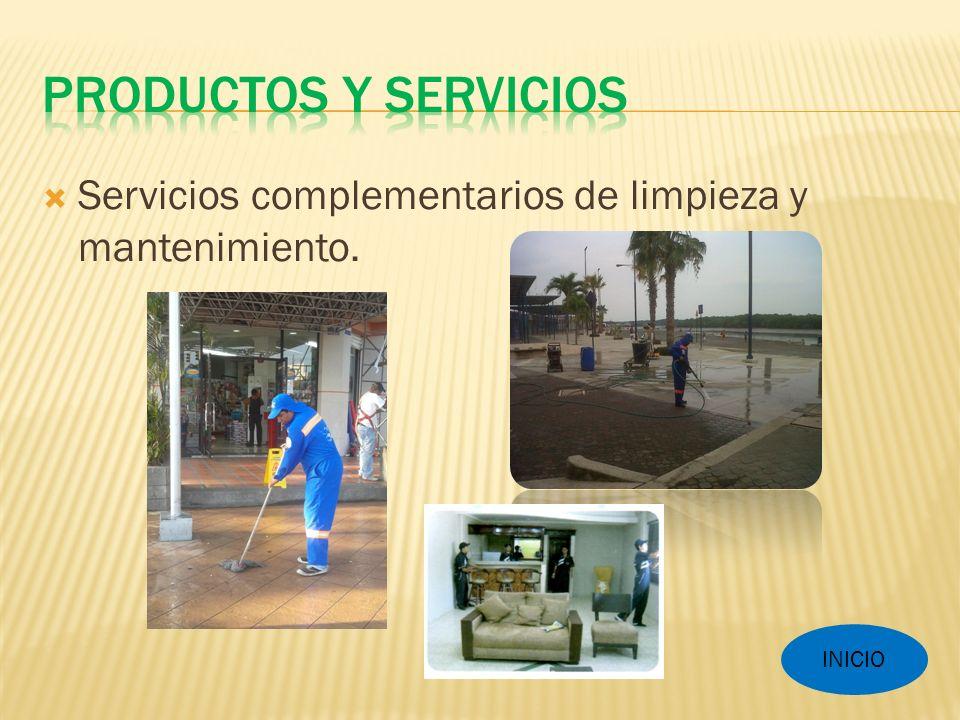 PRODUCTOS Y SERVICIOS Servicios complementarios de limpieza y mantenimiento. INICIO