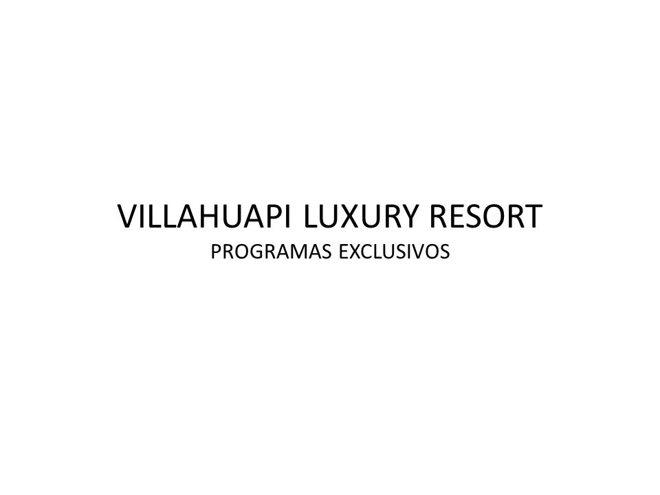 VILLAHUAPI LUXURY RESORT PROGRAMAS EXCLUSIVOS