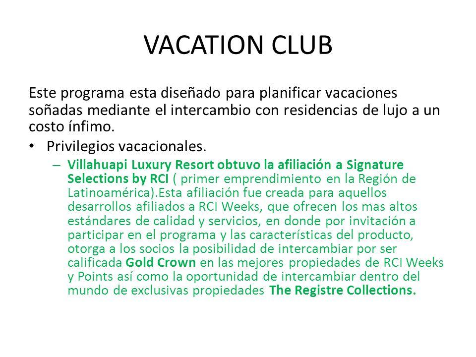 VACATION CLUB Este programa esta diseñado para planificar vacaciones soñadas mediante el intercambio con residencias de lujo a un costo ínfimo.