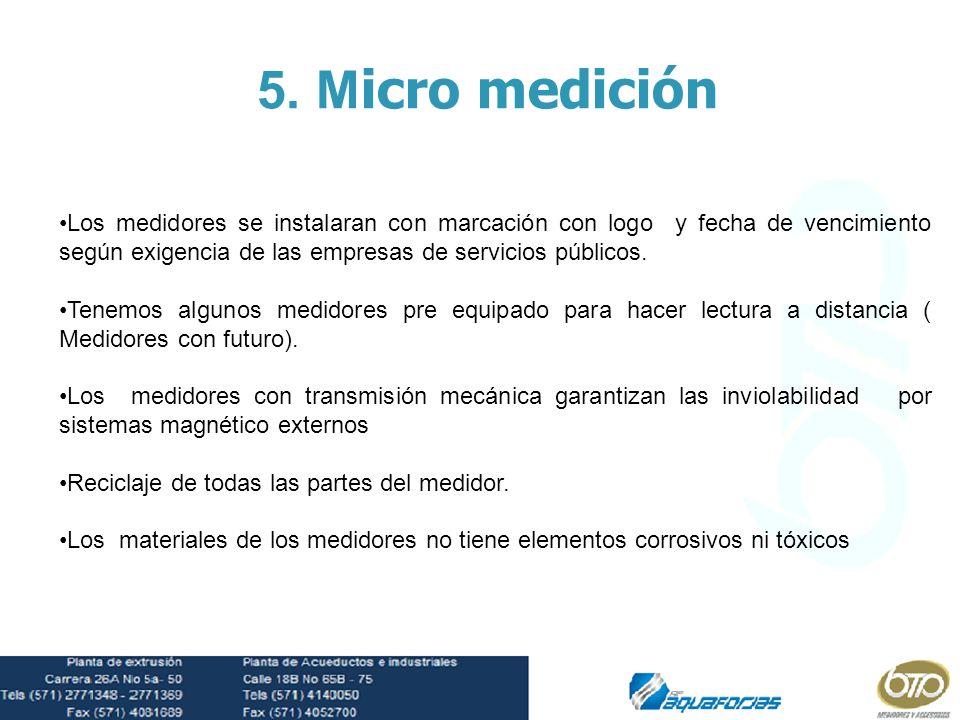 5. Micro medición Los medidores se instalaran con marcación con logo y fecha de vencimiento según exigencia de las empresas de servicios públicos.