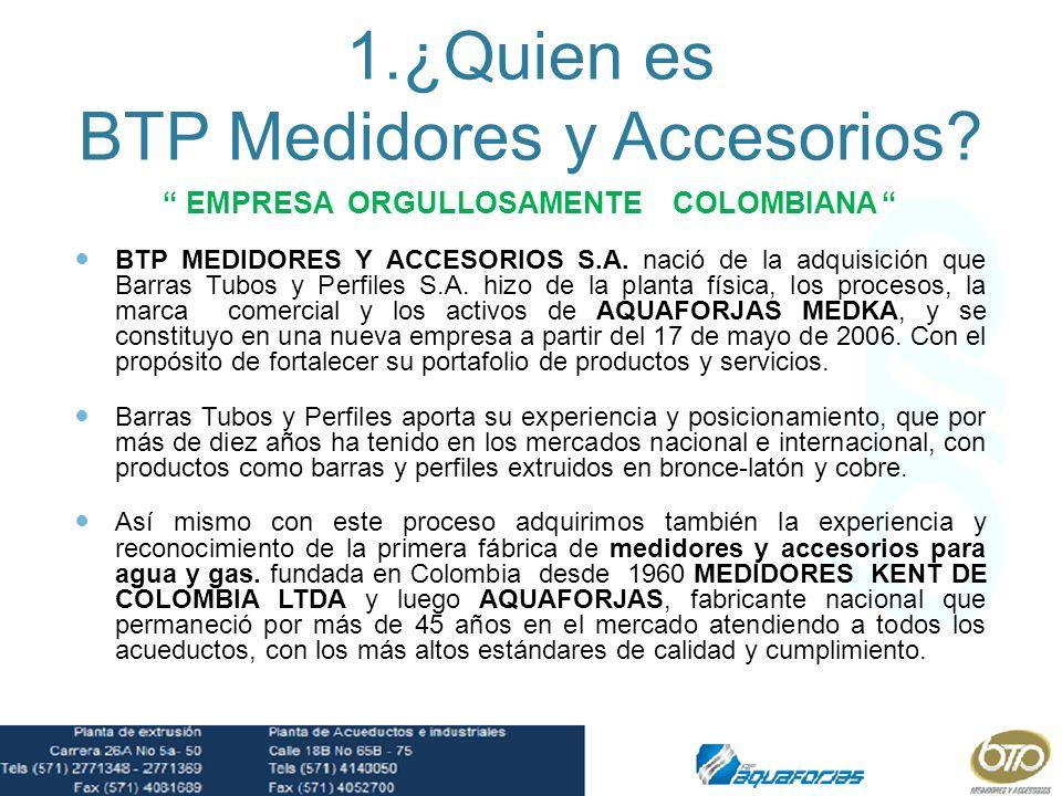 1.¿Quien es BTP Medidores y Accesorios