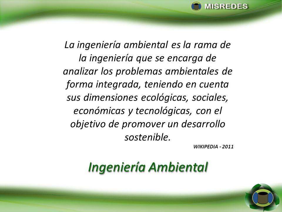 La ingeniería ambiental es la rama de la ingeniería que se encarga de analizar los problemas ambientales de forma integrada, teniendo en cuenta sus dimensiones ecológicas, sociales, económicas y tecnológicas, con el objetivo de promover un desarrollo sostenible.
