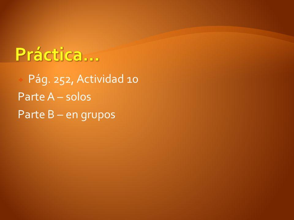 Práctica… Pág. 252, Actividad 10 Parte A – solos Parte B – en grupos