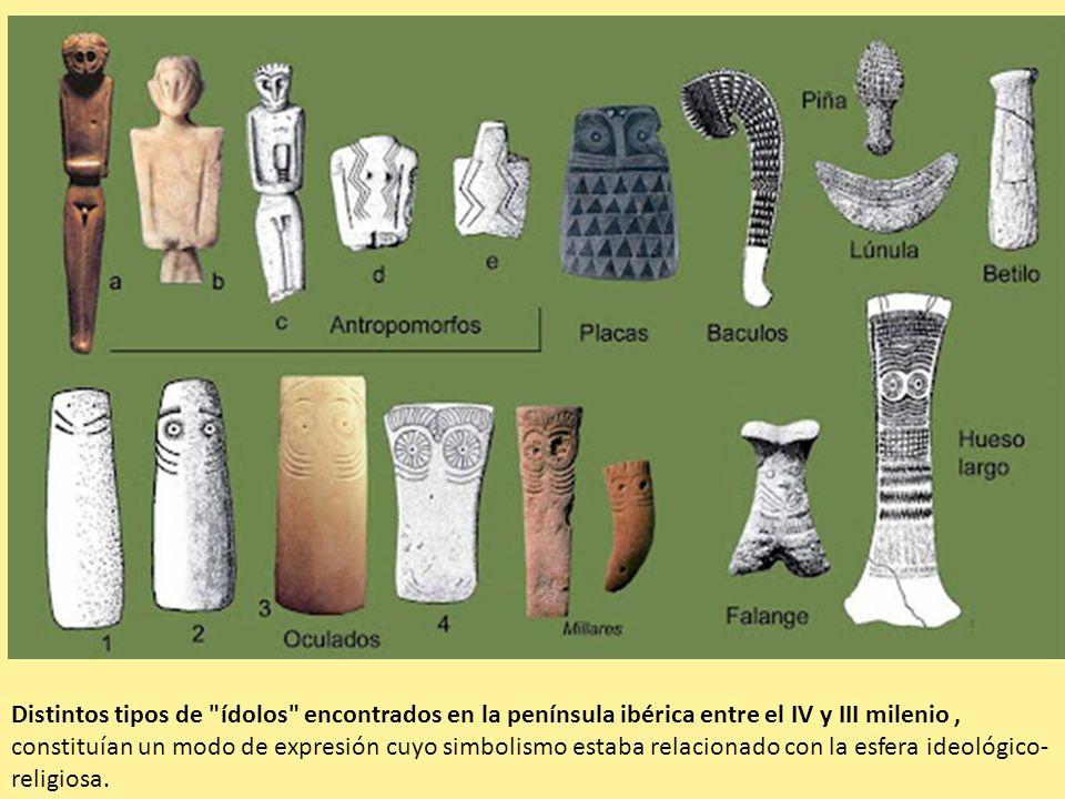 Distintos tipos de ídolos encontrados en la península ibérica entre el IV y III milenio , constituían un modo de expresión cuyo simbolismo estaba relacionado con la esfera ideológico-religiosa.