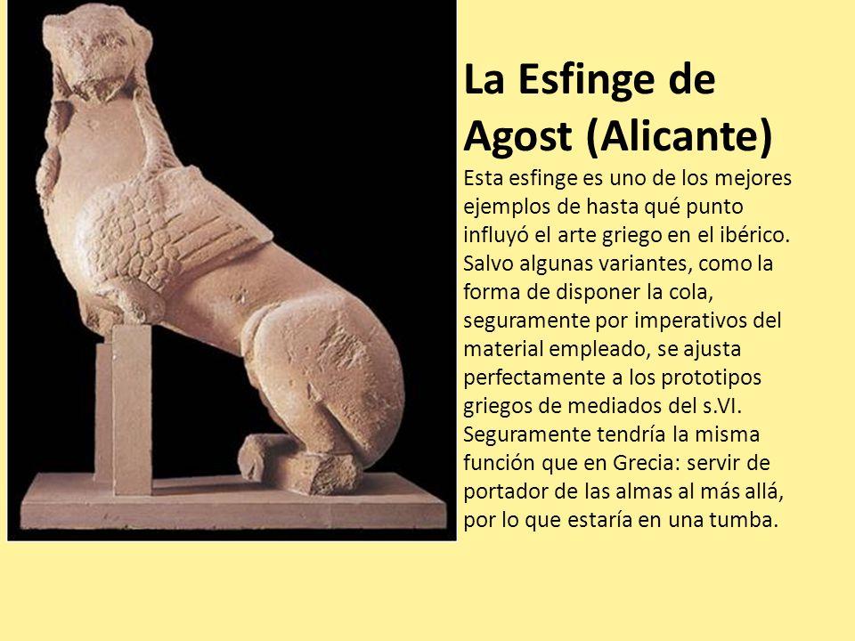 La Esfinge de Agost (Alicante) Esta esfinge es uno de los mejores ejemplos de hasta qué punto influyó el arte griego en el ibérico.