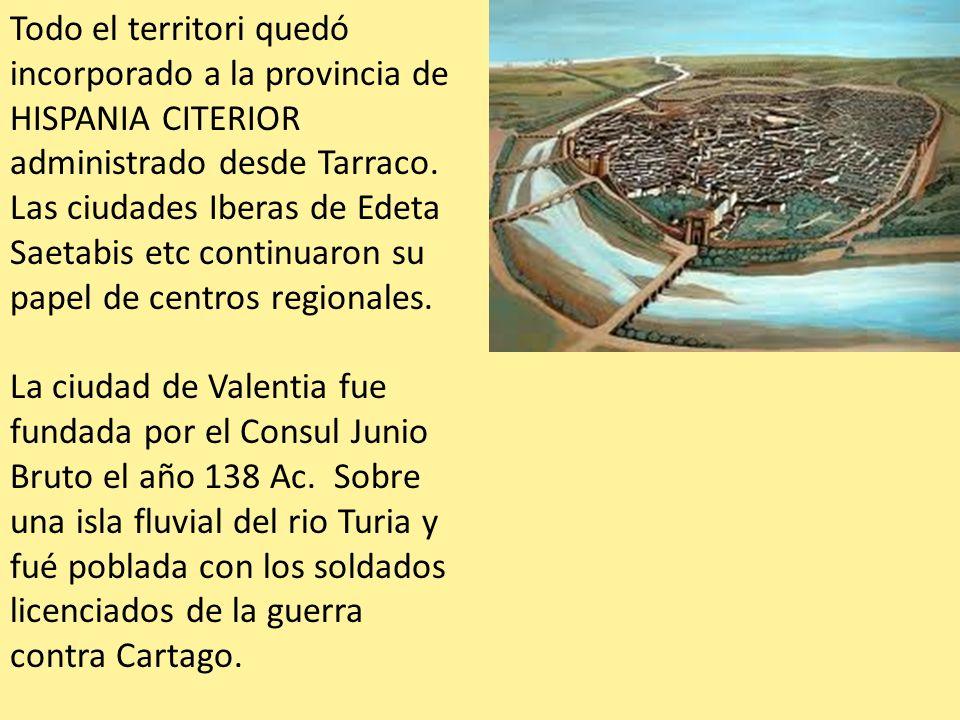 Todo el territori quedó incorporado a la provincia de HISPANIA CITERIOR administrado desde Tarraco.
