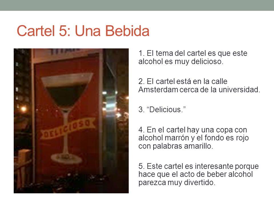 Cartel 5: Una Bebida 1. El tema del cartel es que este alcohol es muy delicioso. 2. El cartel está en la calle Amsterdam cerca de la universidad.