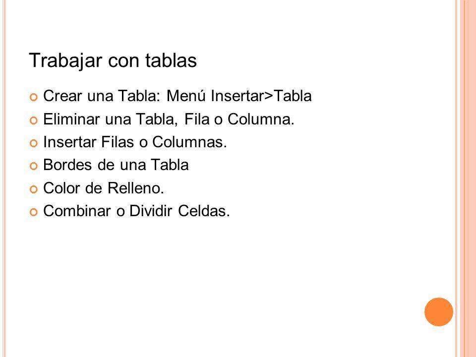 Trabajar con tablas Crear una Tabla: Menú Insertar>Tabla