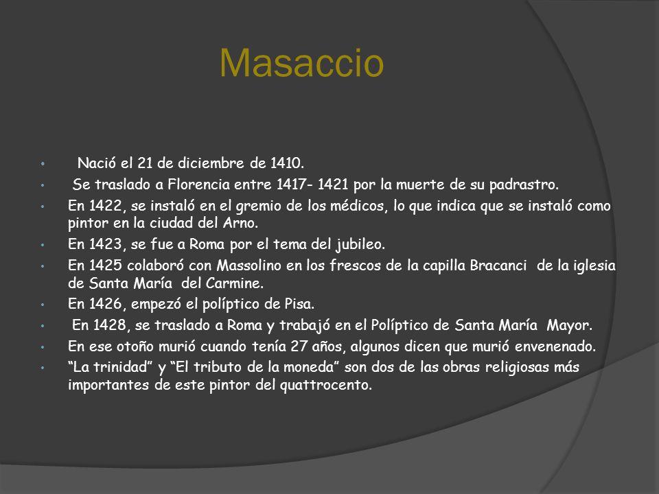 Masaccio Nació el 21 de diciembre de 1410.