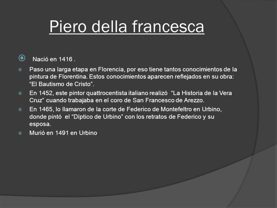 Piero della francesca Nació en 1416 .