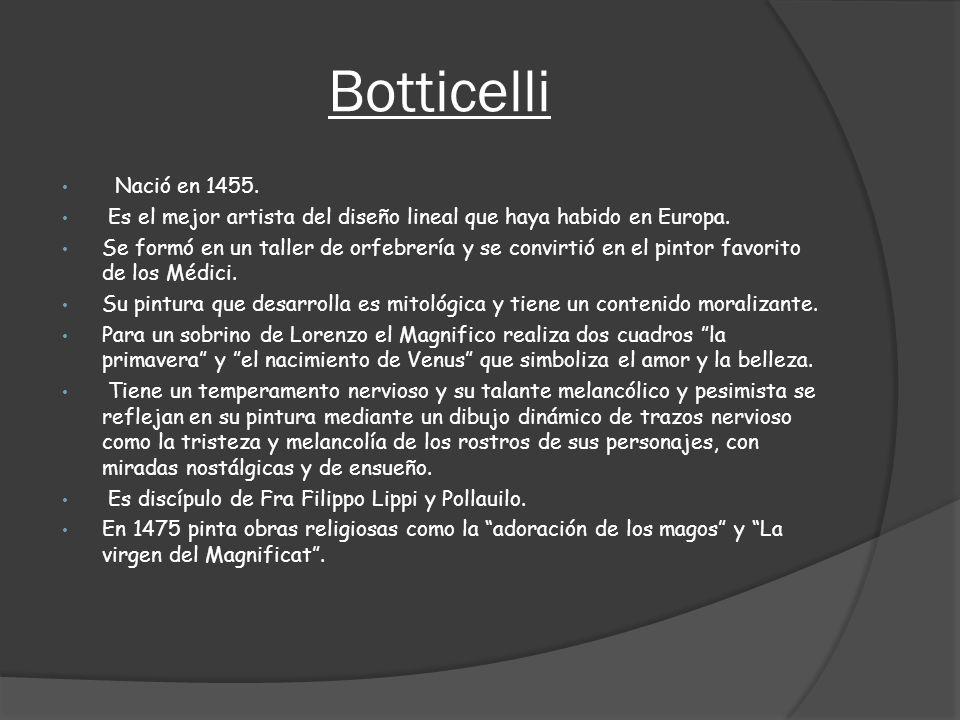 Botticelli Nació en 1455. Es el mejor artista del diseño lineal que haya habido en Europa.
