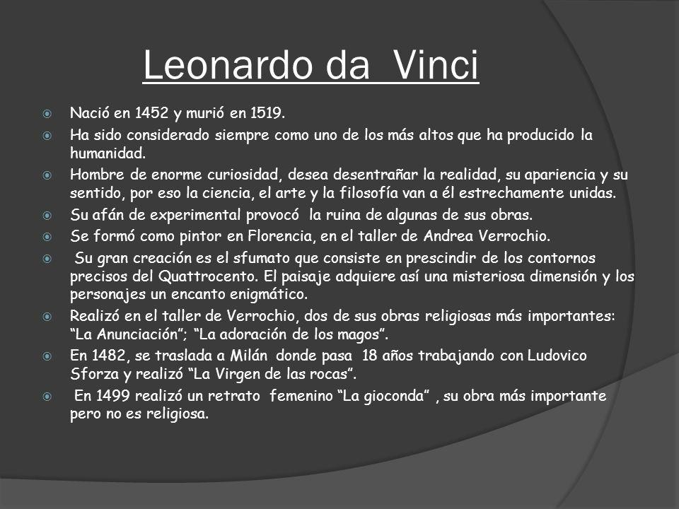 Leonardo da Vinci Nació en 1452 y murió en 1519.