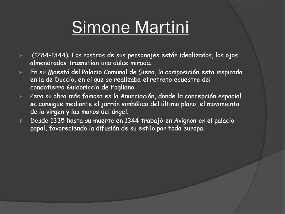 Simone Martini (1284-1344). Los rostros de sus personajes están idealizados, los ojos almendrados trasmitían una dulce mirada.