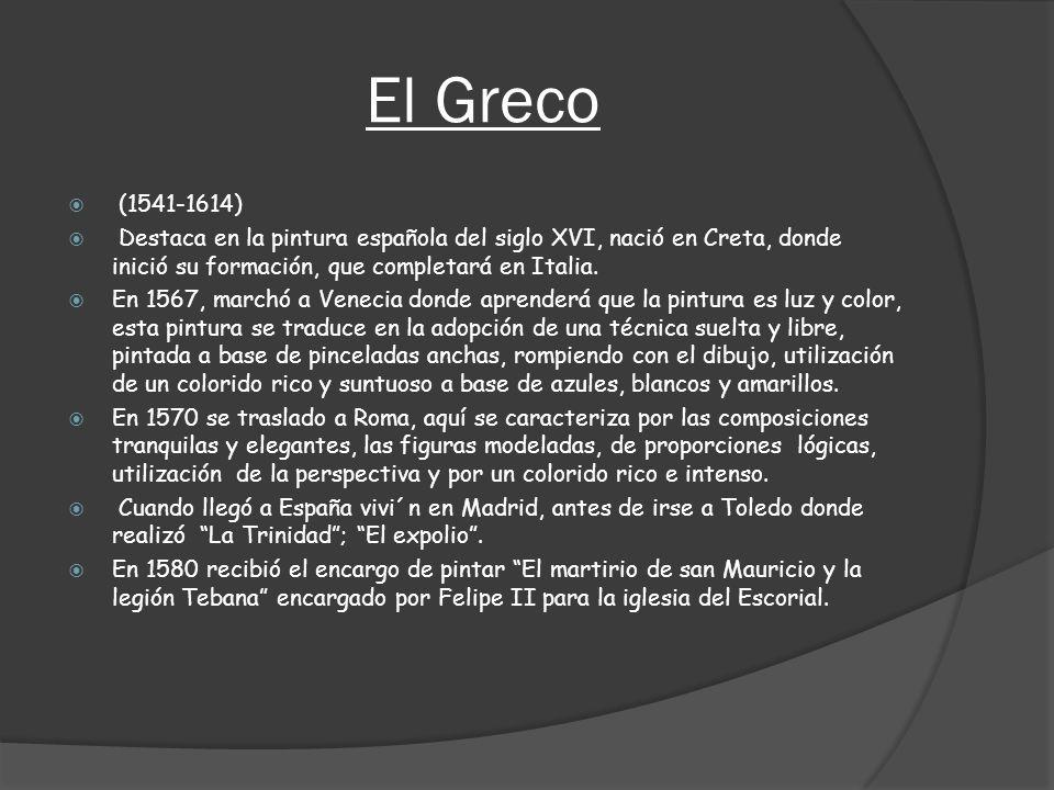 El Greco (1541-1614) Destaca en la pintura española del siglo XVI, nació en Creta, donde inició su formación, que completará en Italia.