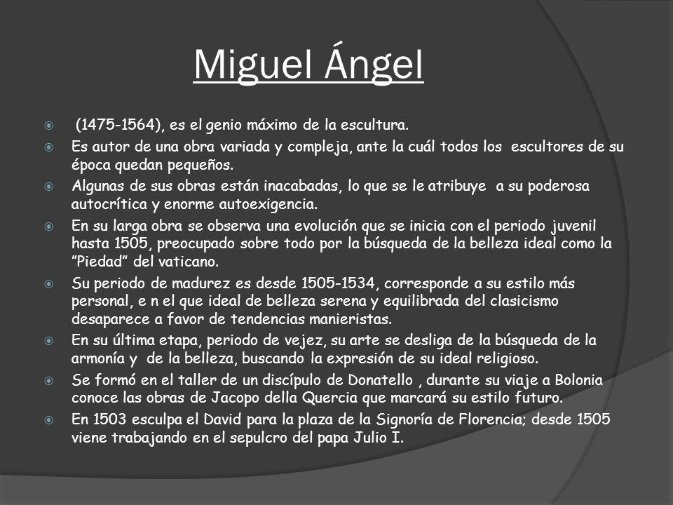 Miguel Ángel (1475-1564), es el genio máximo de la escultura.