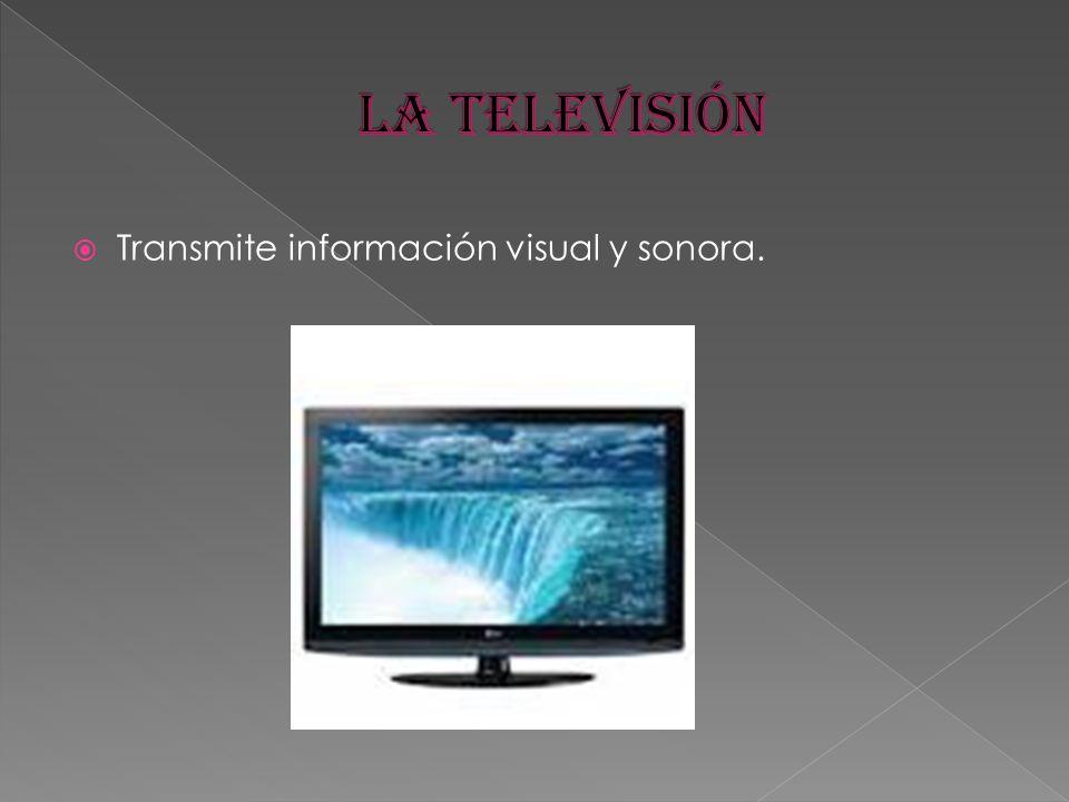 La televisión Transmite información visual y sonora.
