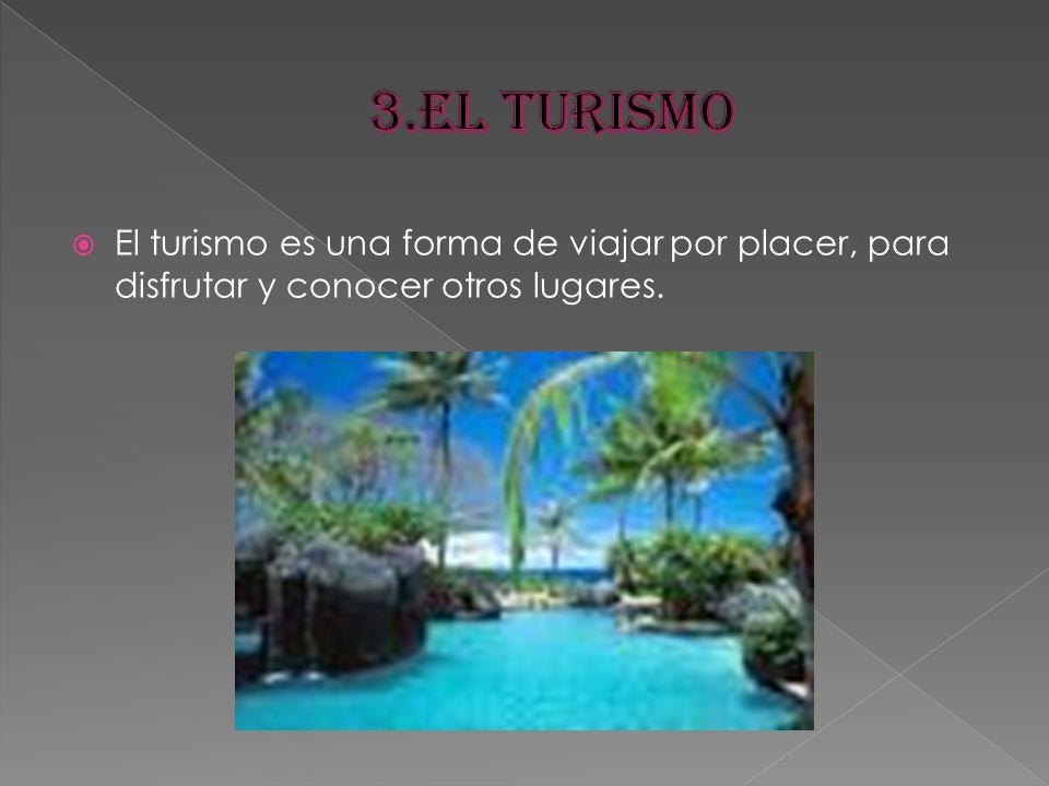 3.El turismo El turismo es una forma de viajar por placer, para disfrutar y conocer otros lugares.