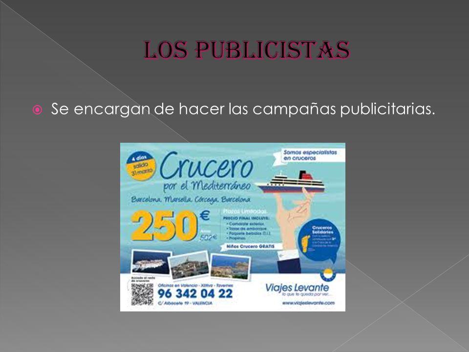 Los publicistas Se encargan de hacer las campañas publicitarias.