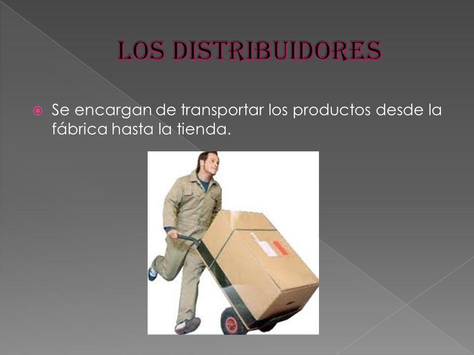 LOS DISTRIBUIDORES Se encargan de transportar los productos desde la fábrica hasta la tienda.