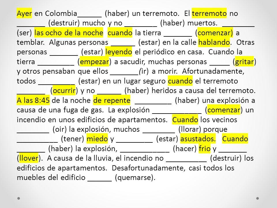 Ayer en Colombia______ (haber) un terremoto