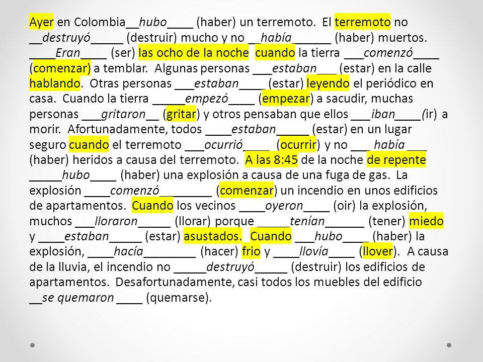 Ayer en Colombia__hubo____ (haber) un terremoto