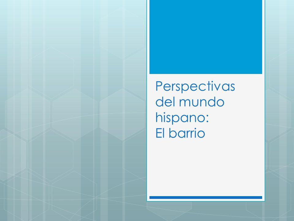 Perspectivas del mundo hispano: El barrio